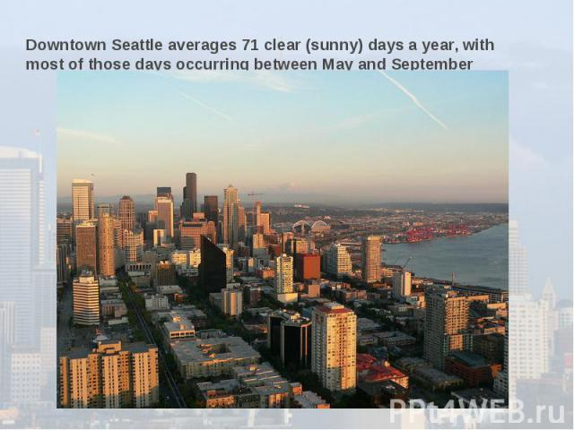 Downtown Seattle averages 71 clear (sunny) days a year, with most of those days occurring between May and September