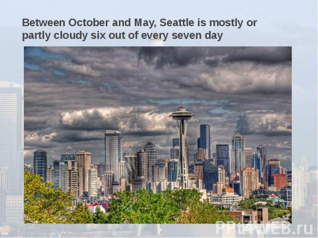 Between October and May, Seattle is mostly or partly cloudy six out of every seven day