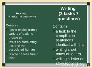 Reading (5 tasks - 35 questions) Contains tasks-choice from a variety of options