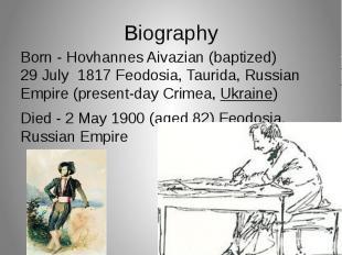 Biography Born - Hovhannes Aivazian (baptized) 29 July1817 Feodosia,