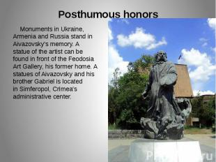 Posthumous honors Monuments in Ukraine, Armenia and Russia stand in Aivazovsky's