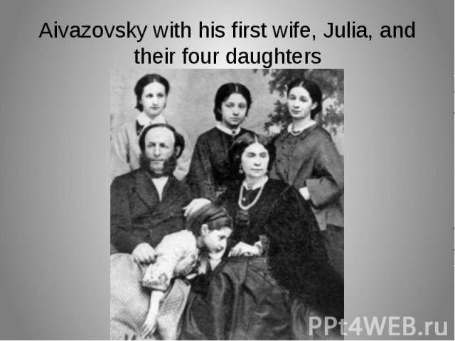 Aivazovsky with his first wife, Julia, and their four daughters