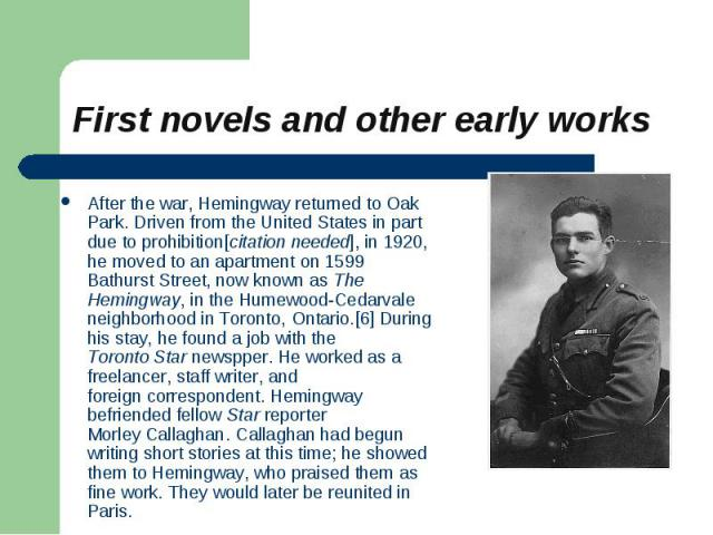 After the war, Hemingway returned to Oak Park. Driven from the United States in part due to prohibition[citation needed], in 1920, he moved to an apartment on 1599 Bathurst Street, now known as The Hemingway, in the Humewood-Cedarvale neighborhood i…