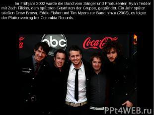 Im Frühjahr 2002 wurde die Band vom Sänger und Produzenten Ryan Tedder mit Zach