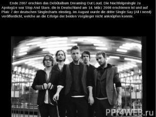 Ende 2007 erschien das Debütalbum Dreaming Out Loud. Die Nachfolgesingle zu Apol