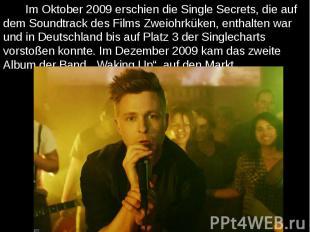 Im Oktober 2009 erschien die Single Secrets, die auf dem Soundtrack des Films Zw