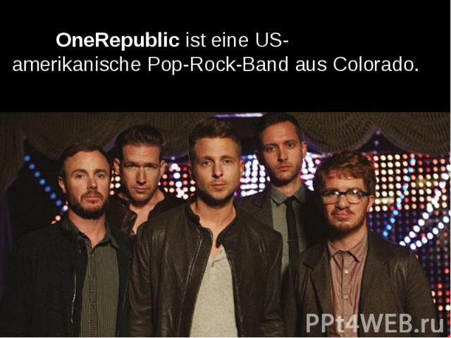 OneRepublicist eineUS-amerikanischePop-Rock-BandausColorado. OneRepublicist eineUS-amerikanischePop-Rock-BandausColorado.