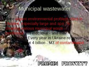 Municipal wastewater More urgent environmental problem cities in Ukraine, especi