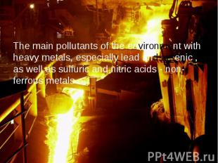 The main pollutants of the environment with heavy metals, especially lead and ar