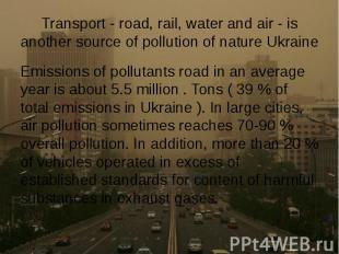 Transport - road, rail, water and air - is another source of pollution of nature