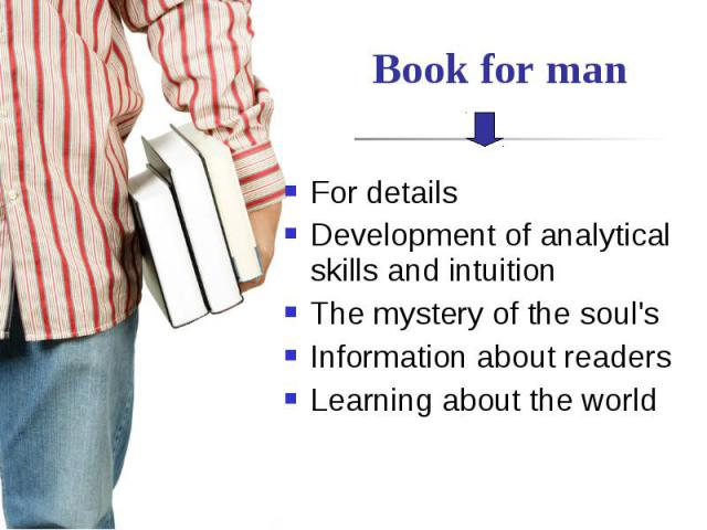 Book for man For details Development of analytical skills and intuition The mystery of the soul's Information about readers Learning about the world