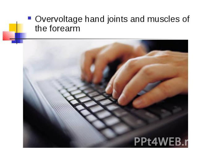 Overvoltage hand joints and muscles of the forearm Overvoltage hand joints and muscles of the forearm