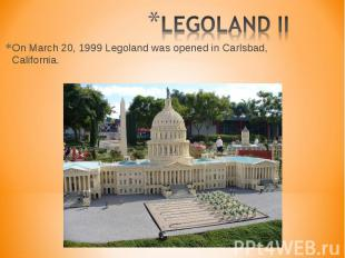 On March 20, 1999 Legoland was opened in Carlsbad, California. On March 20, 1999