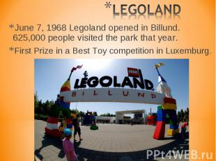 June 7, 1968 Legoland opened in Billund. 625,000 people visited the park that ye