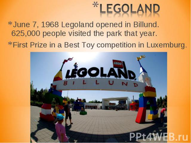June 7, 1968 Legoland opened in Billund. 625,000 people visited the park that year. June 7, 1968 Legoland opened in Billund. 625,000 people visited the park that year. First Prize in a Best Toy competition in Luxemburg.