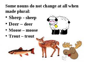 Sheep - sheep Sheep - sheep Deer – deer Moose – moose Trout – trout