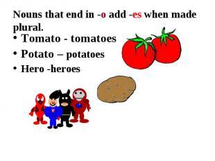 Tomato - tomatoes Tomato - tomatoes Potato – potatoes Hero -heroes