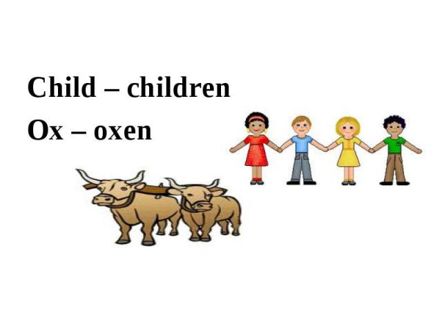 Child – children Ox – oxen