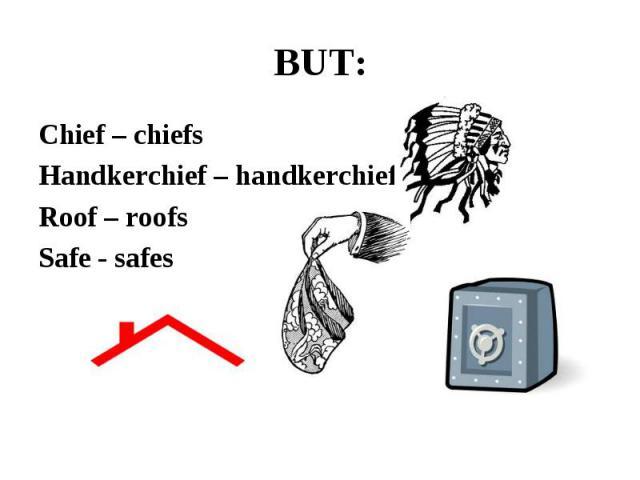 Chief – chiefs Chief – chiefs Handkerchief – handkerchiefs Roof – roofs Safe - safes