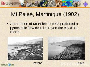 An eruption of Mt Peleé in 1902 produced a pyroclastic flow that destroyed the c