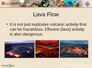 It is not just explosive volcanic activity that can be hazardous. Effusive (lava