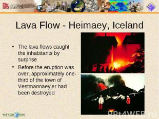 The lava flows caught the inhabitants by surprise The lava flows caught the inha