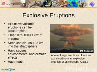 Explosive volcanic eruptions can be catastrophic Explosive volcanic eruptions ca