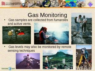 Gas samples are collected from fumaroles and active vents. Gas samples are colle