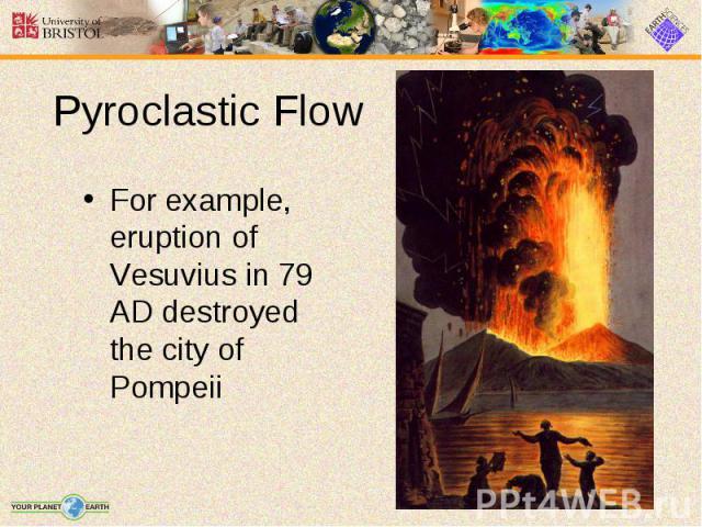 For example, eruption of Vesuvius in 79 AD destroyed the city of Pompeii For example, eruption of Vesuvius in 79 AD destroyed the city of Pompeii