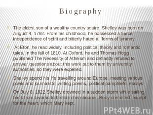 Biography The eldest son of a wealthy country squire, Shelley was born on August