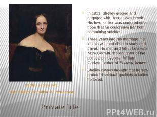 Private life Shelly's second wife, Mary Shelley, the author ofFrankenstein