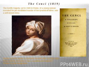 The Cenci (1819) The horrific tragedy, set in 1599 in Rome, of a young woman exe