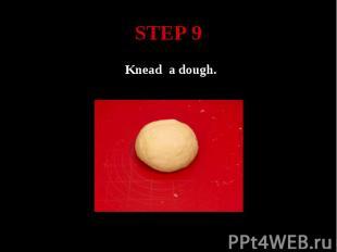 STEP 9 Knead a dough.
