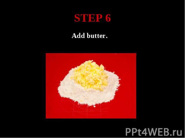 STEP 6 Add butter.