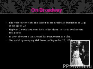 On Broadway She went to New York and starred on the Broadway production of Gigi,