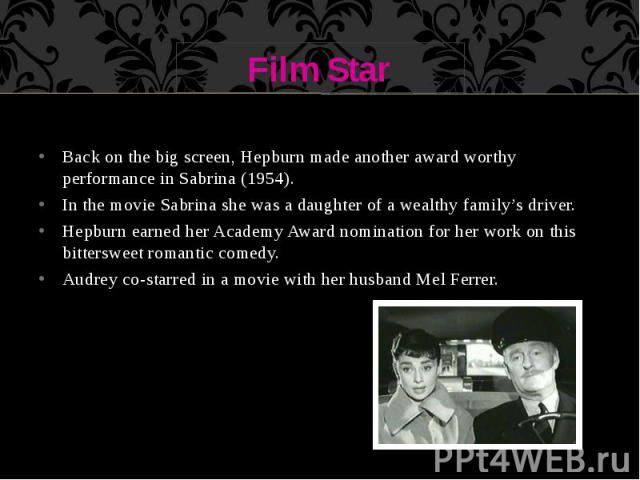 Film Star Back on the big screen, Hepburn made another award worthy performance in Sabrina (1954). In the movie Sabrina she was a daughter of a wealthy family's driver. Hepburn earned her Academy Award nomination for her work on this bittersweet rom…