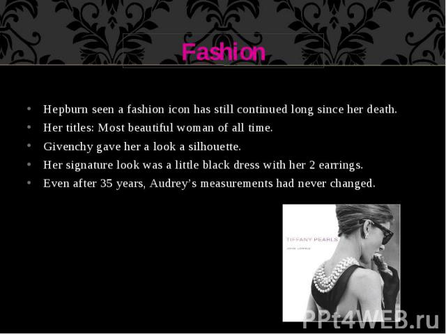 Fashion Hepburn seen a fashion icon has still continued long since her death. Her titles: Most beautiful woman of all time. Givenchy gave her a look a silhouette. Her signature look was a little black dress with her 2 earrings. Even after 35 years, …