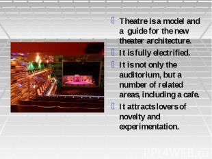 Theatre is a model and a guide for the new theater architecture. It is fully ele