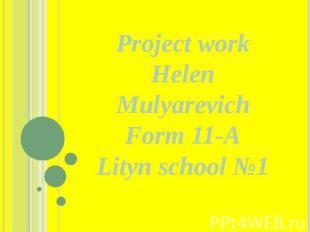 Project work Helen Mulyarevich Form 11-A Lityn school №1