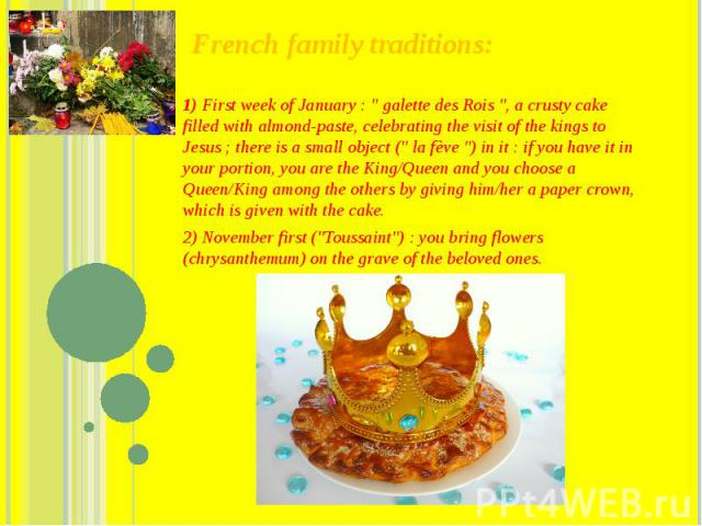"""French family traditions: 1) First week of January : """"galette des Rois"""", a crusty cake filled with almond-paste, celebrating the visit of the kings to Jesus ; there is a small object ("""" la fève """") in it : if you…"""