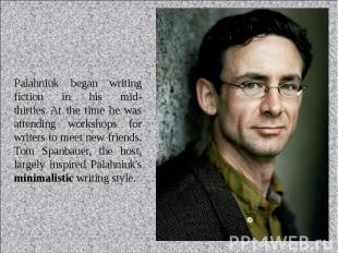 Palahniuk began writing fiction in his mid-thirties. At the time he was att