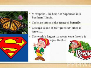 Metropolis - the home of Superman is in Southern Illinois. Metropolis - the home