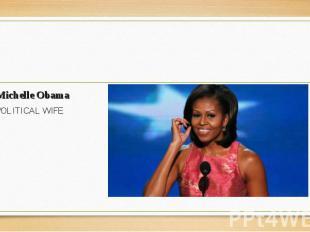 Michelle Obama Michelle Obama POLITICAL WIFE