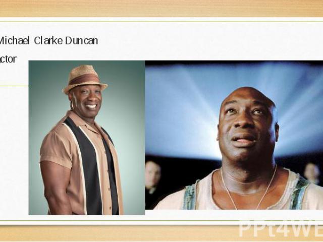 Michael Clarke Duncan Michael Clarke Duncan actor