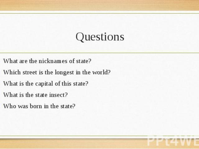 What are the nicknames of state? What are the nicknames of state? Which street is the longest in the world? What is the capital of this state? What is the state insect? Who was born in the state?