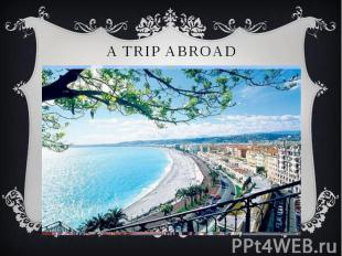 A TRIP ABROAD Everyone knows that modern man is the personality of a versatile a