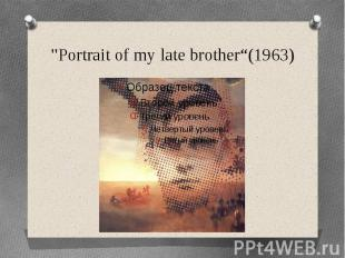 """""""Portrait of my late brother""""(1963)"""