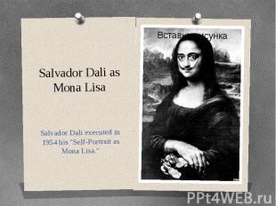 "Salvador Dali as Mona Lisa Salvador Dali executed in 1954 his ""Self-Portrai"