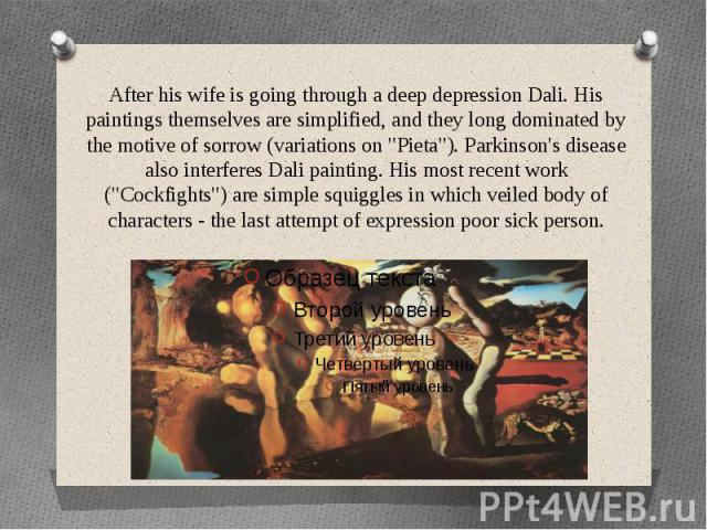 """After his wife is going through a deep depression Dali. His paintings themselves are simplified, and they long dominated by the motive of sorrow (variations on """"Pieta""""). Parkinson's disease also interferes Dali painting. His most recent wo…"""