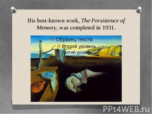 His best-known work,The Persistence of Memory, was completed in 1931.
